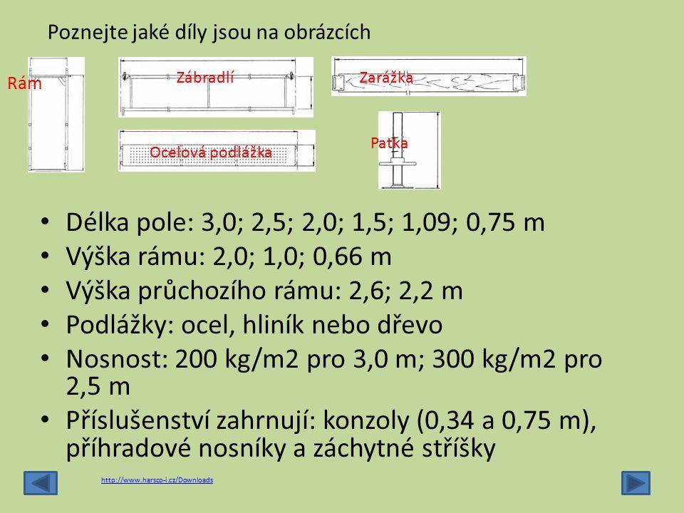 Výška průchozího rámu: 2,6; 2,2 m Podlážky: ocel, hliník nebo dřevo