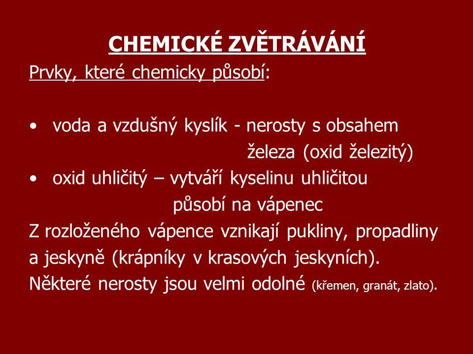CHEMICKÉ ZVĚTRÁVÁNÍ Prvky, které chemicky působí: