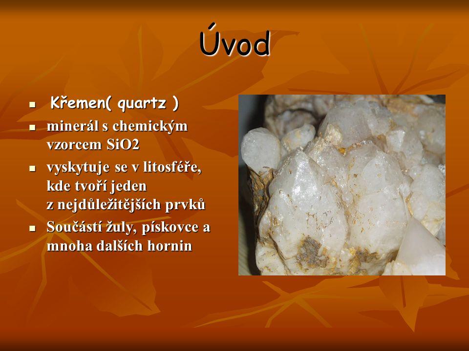 Úvod Křemen( quartz ) minerál s chemickým vzorcem SiO2