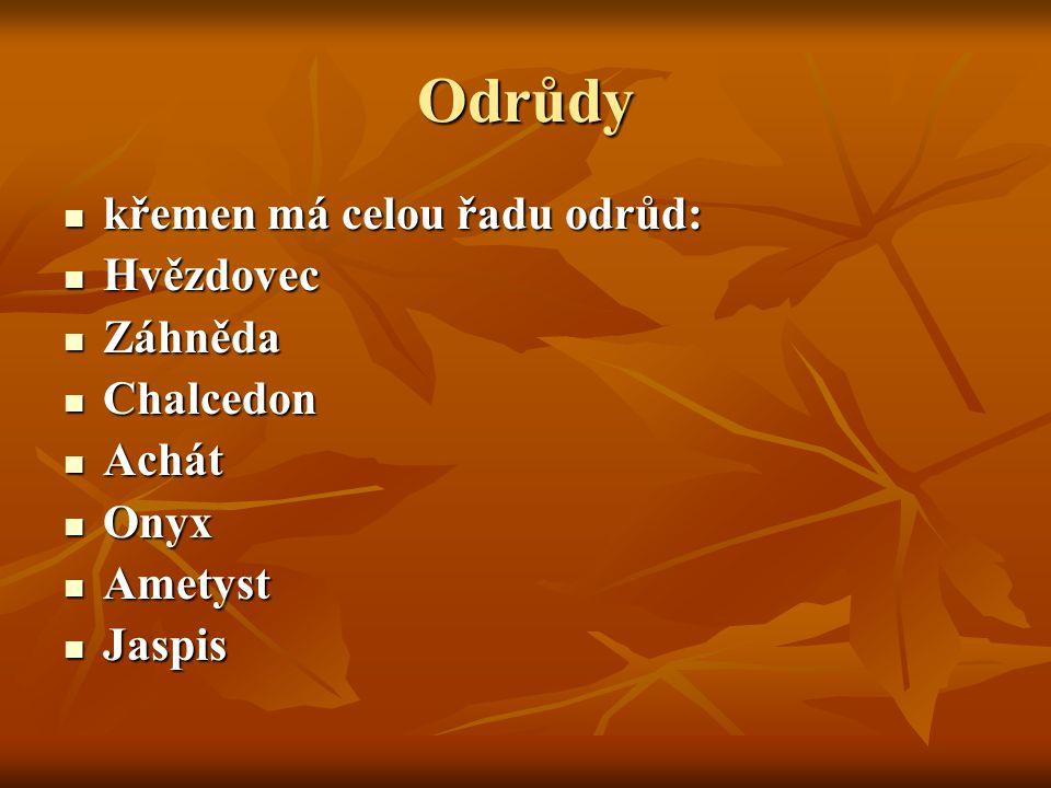Odrůdy křemen má celou řadu odrůd: Hvězdovec Záhněda Chalcedon Achát