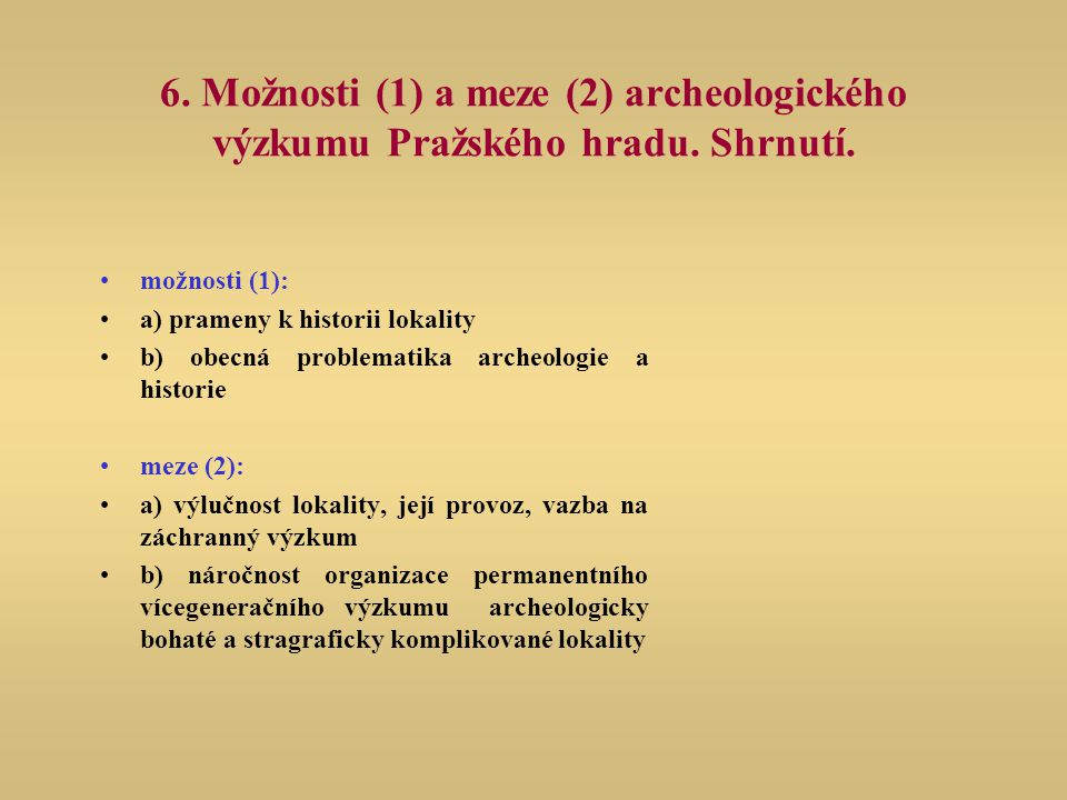 6. Možnosti (1) a meze (2) archeologického výzkumu Pražského hradu