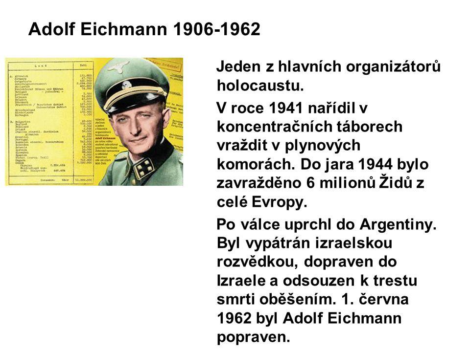 Adolf Eichmann 1906-1962 Jeden z hlavních organizátorů holocaustu.