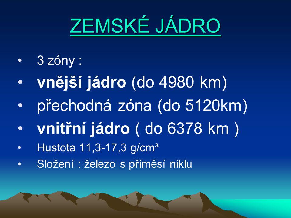 ZEMSKÉ JÁDRO vnější jádro (do 4980 km) přechodná zóna (do 5120km)