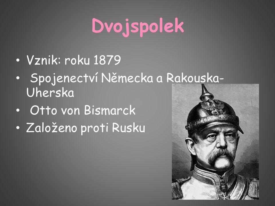 Dvojspolek Vznik: roku 1879 Spojenectví Německa a Rakouska-Uherska