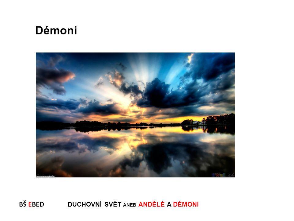 Démoni BŠ EBED DUCHOVNÍ SVĚT ANEB ANDĚLÉ A DÉMONI