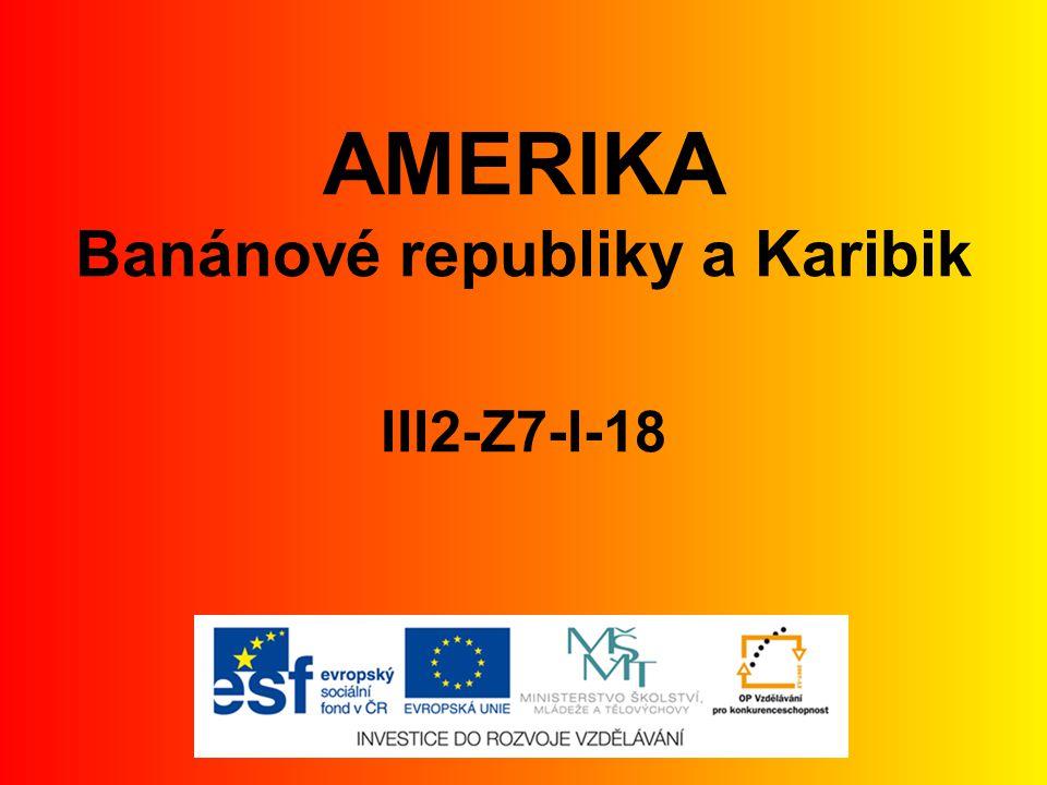 AMERIKA Banánové republiky a Karibik III2-Z7-I-18