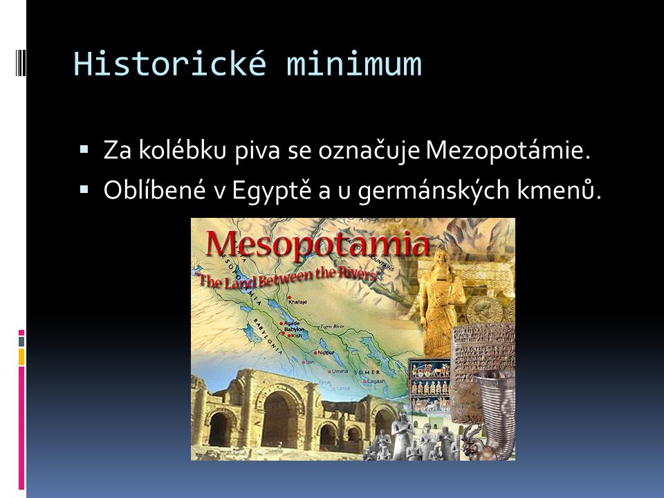 Historické minimum Za kolébku piva se označuje Mezopotámie.