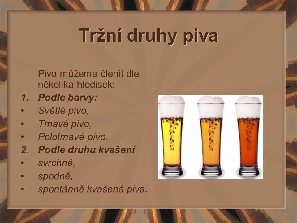 Tržní druhy piva Pivo můžeme členit dle několika hledisek: