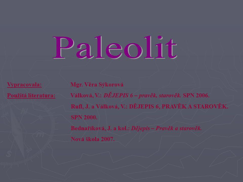 Paleolit Vypracovala: Mgr. Věra Sýkorová
