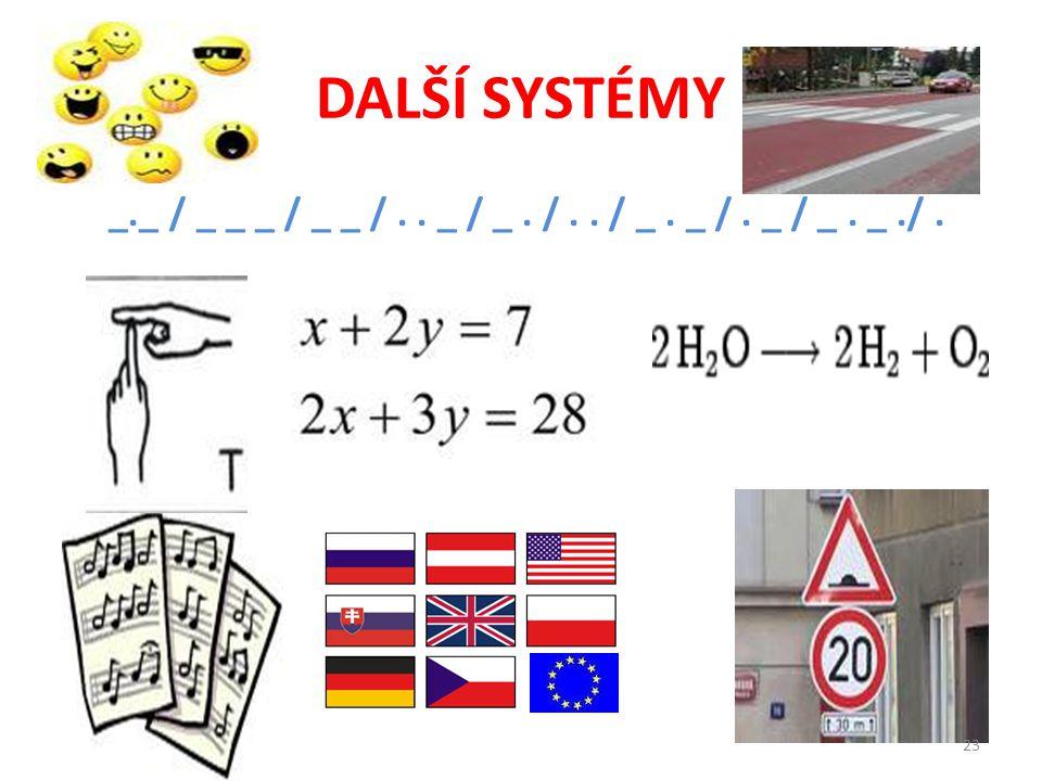 DALŠÍ SYSTÉMY _._ / _ _ _ / _ _ / . . _ / _ . / . . / _ . _ / . _ / _ . _ ./ .