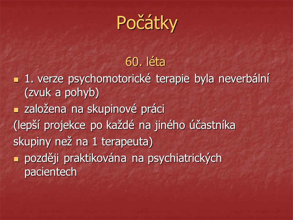 Počátky 60. léta. 1. verze psychomotorické terapie byla neverbální (zvuk a pohyb) založena na skupinové práci.