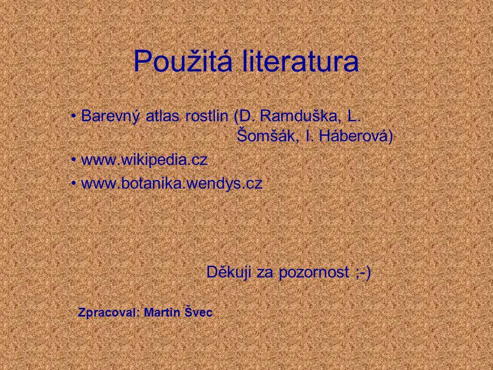 Použitá literatura Barevný atlas rostlin (D. Ramduška, L. Šomšák, I. Háberová) www.wikipedia.cz.