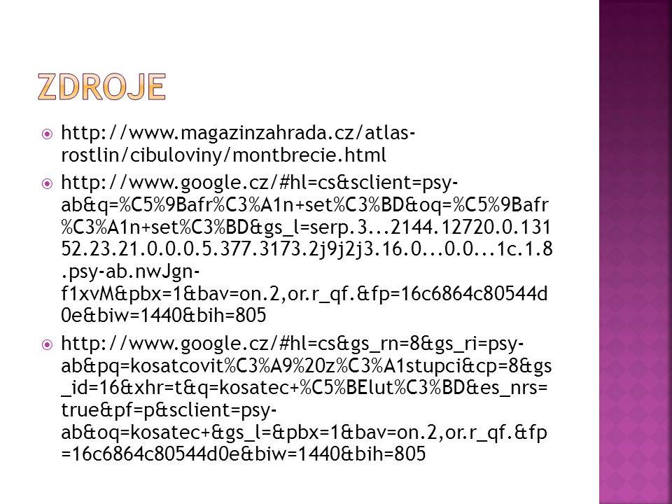 Zdroje http://www.magazinzahrada.cz/atlas- rostlin/cibuloviny/montbrecie.html.