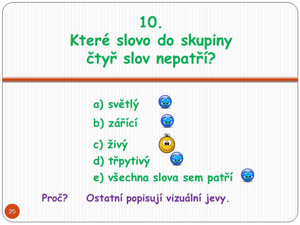 10. Které slovo do skupiny čtyř slov nepatří