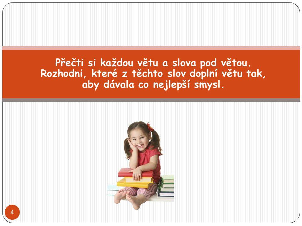 Přečti si každou větu a slova pod větou