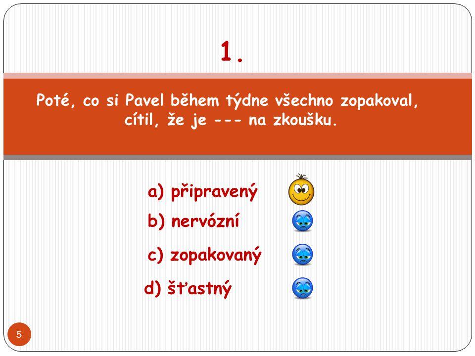 1. a) připravený b) nervózní c) zopakovaný d) šťastný