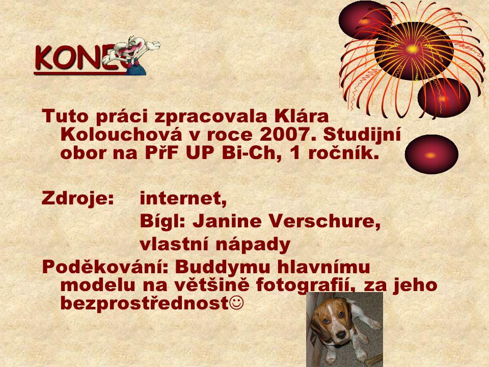 KONEC Tuto práci zpracovala Klára Kolouchová v roce 2007. Studijní obor na PřF UP Bi-Ch, 1 ročník. Zdroje: internet,