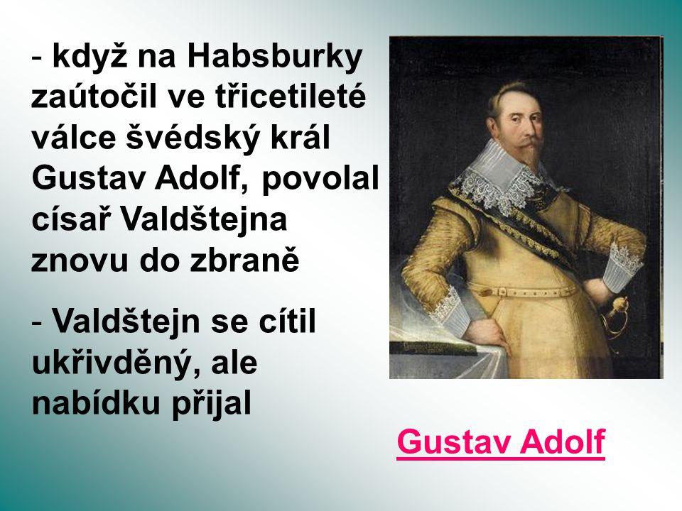 když na Habsburky zaútočil ve třicetileté válce švédský král Gustav Adolf, povolal císař Valdštejna znovu do zbraně