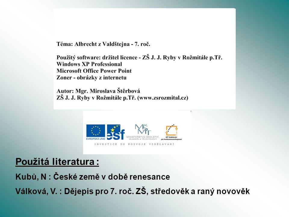 Použitá literatura : Kubů, N : České země v době renesance