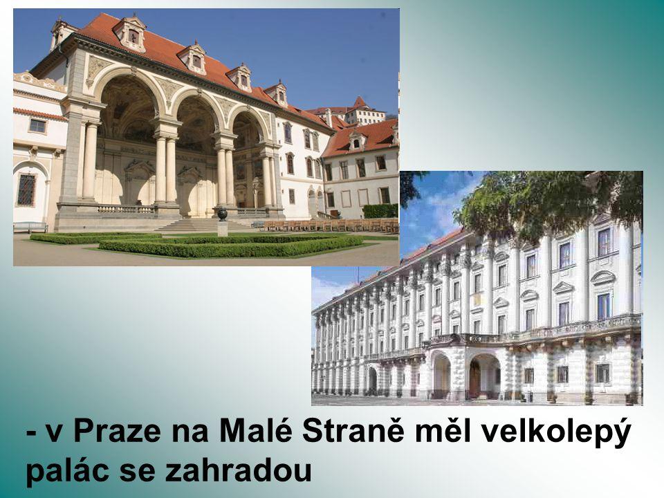 - v Praze na Malé Straně měl velkolepý palác se zahradou