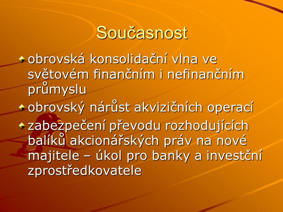 Současnost obrovská konsolidační vlna ve světovém finančním i nefinančním průmyslu. obrovský nárůst akvizičních operací.