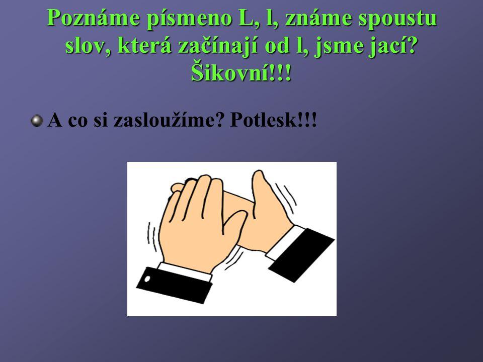 Poznáme písmeno L, l, známe spoustu slov, která začínají od l, jsme jací Šikovní!!!