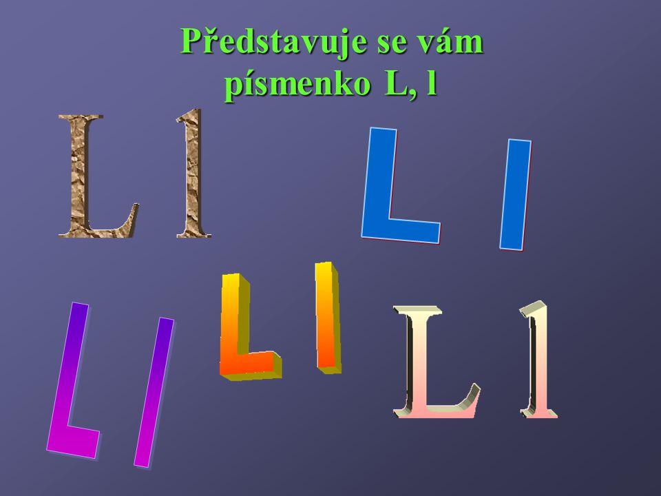 Představuje se vám písmenko L, l
