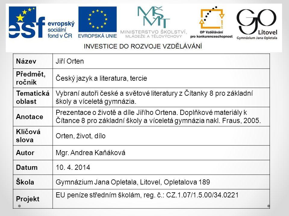 Název Jiří Orten. Předmět, ročník. Český jazyk a literatura, tercie. Tematická oblast.