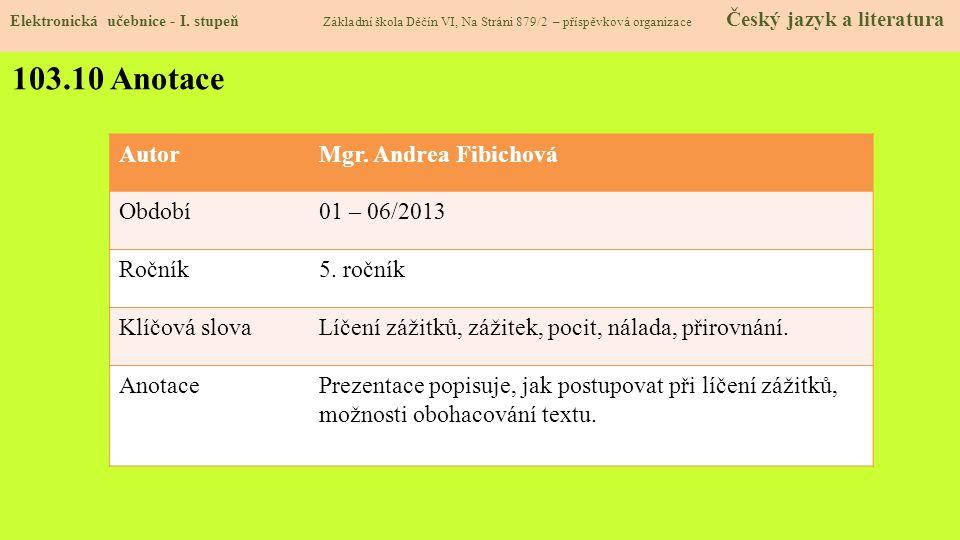 103.10 Anotace Autor Mgr. Andrea Fibichová Období 01 – 06/2013 Ročník