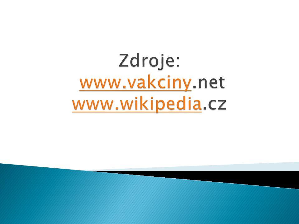 Zdroje: www.vakciny.net www.wikipedia.cz