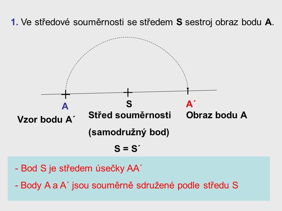 1. Ve středové souměrnosti se středem S sestroj obraz bodu A.