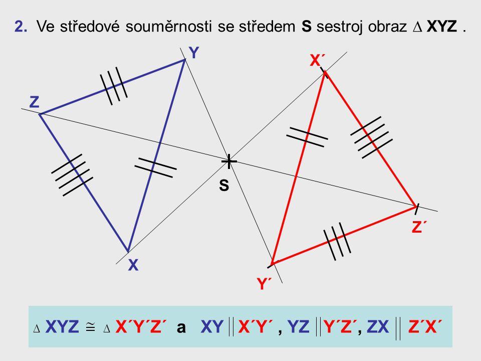 2. Ve středové souměrnosti se středem S sestroj obraz ∆ XYZ .