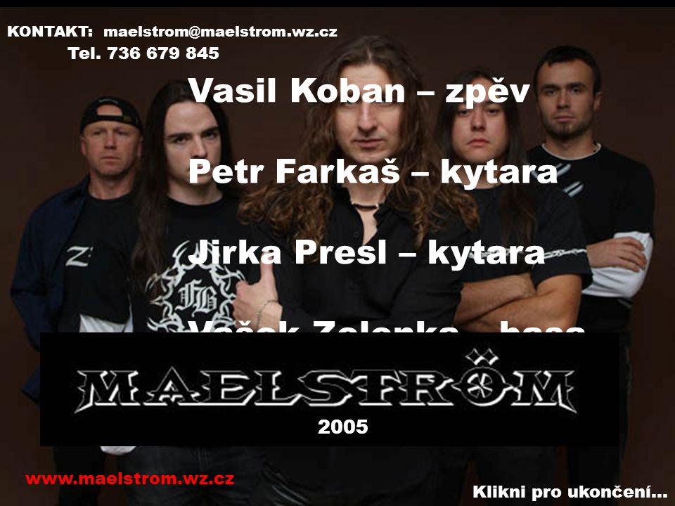 Vasil Koban – zpěv Petr Farkaš – kytara Jirka Presl – kytara