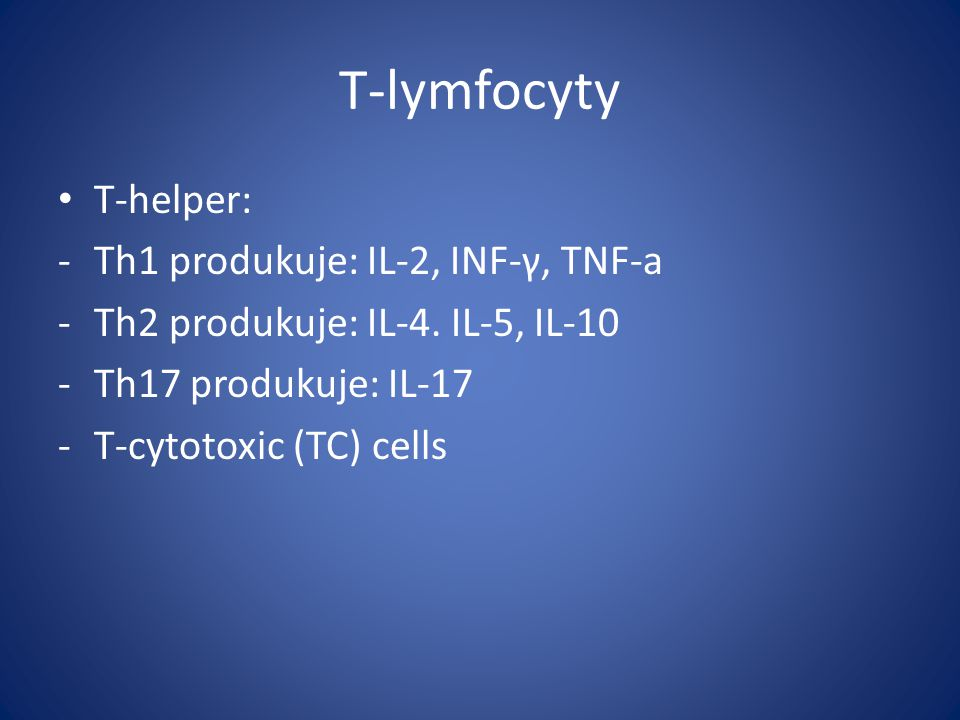 T-lymfocyty T-helper: Th1 produkuje: IL-2, INF-γ, TNF-a