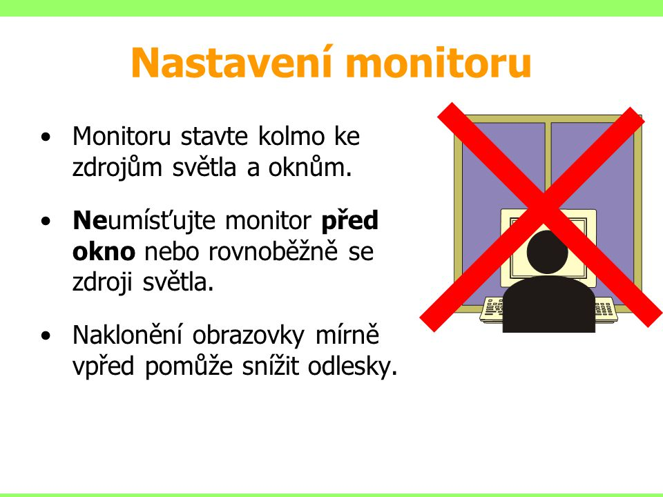 Nastavení monitoru Monitoru stavte kolmo ke zdrojům světla a oknům.
