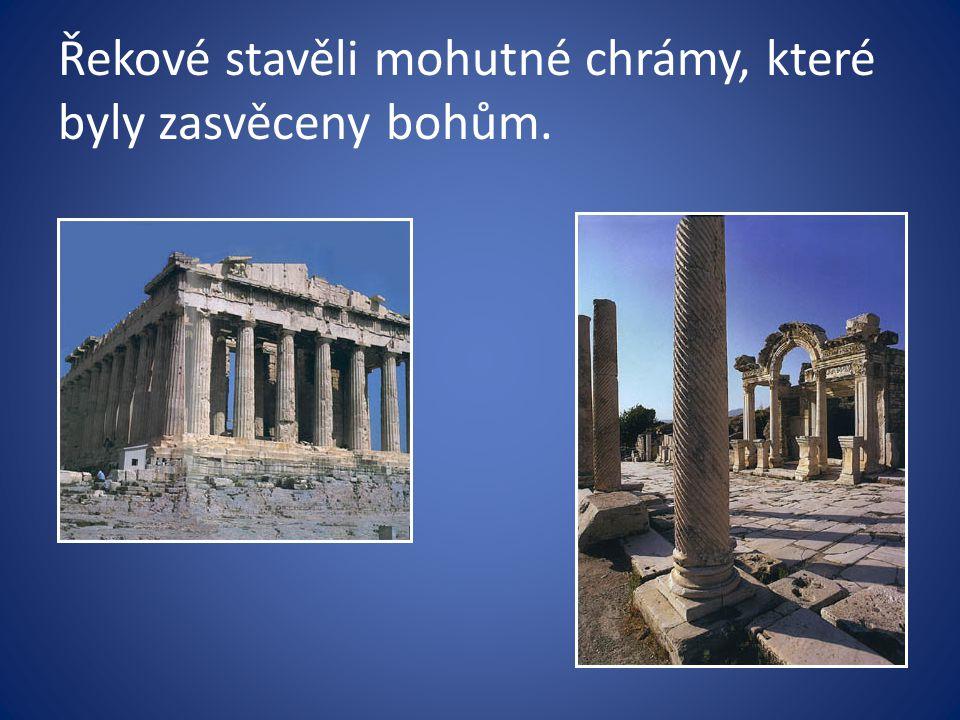 Řekové stavěli mohutné chrámy, které byly zasvěceny bohům.