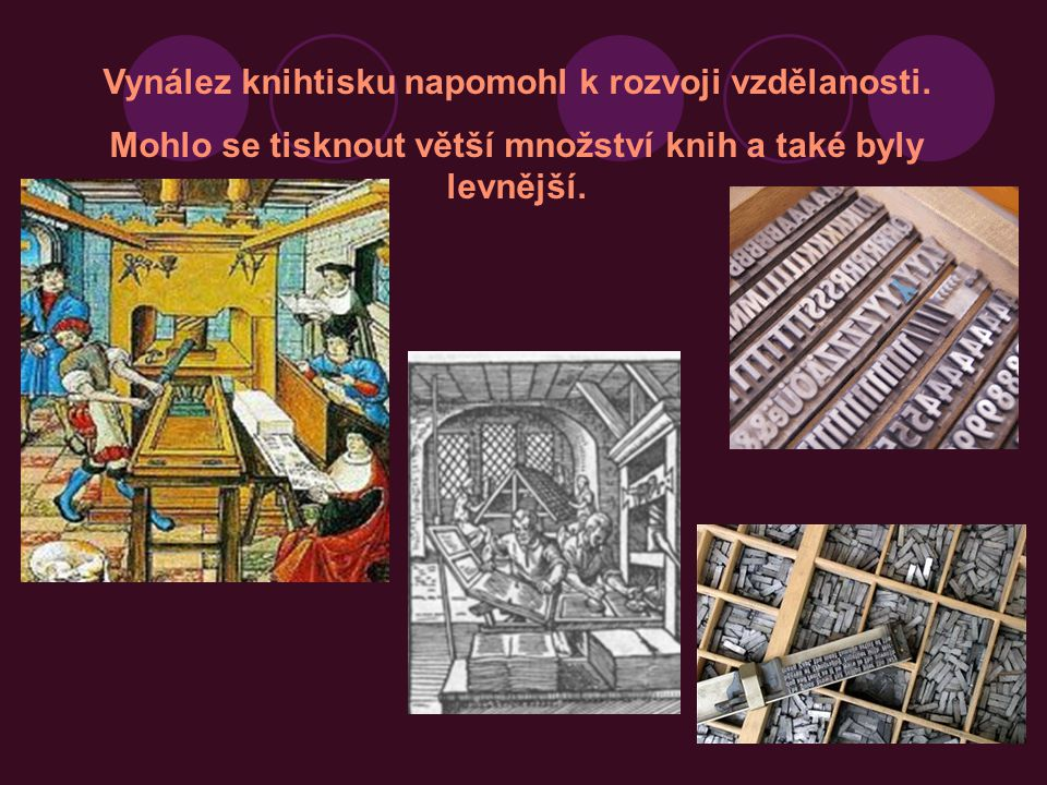 Vynález knihtisku napomohl k rozvoji vzdělanosti.