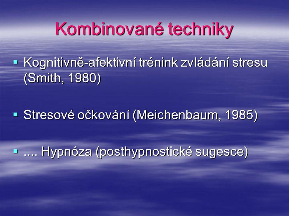Kombinované techniky Kognitivně-afektivní trénink zvládání stresu (Smith, 1980) Stresové očkování (Meichenbaum, 1985)