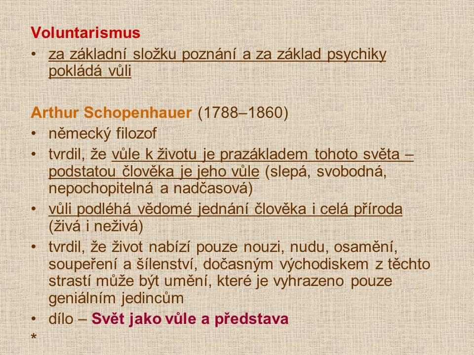 Voluntarismus za základní složku poznání a za základ psychiky pokládá vůli. Arthur Schopenhauer (1788–1860)