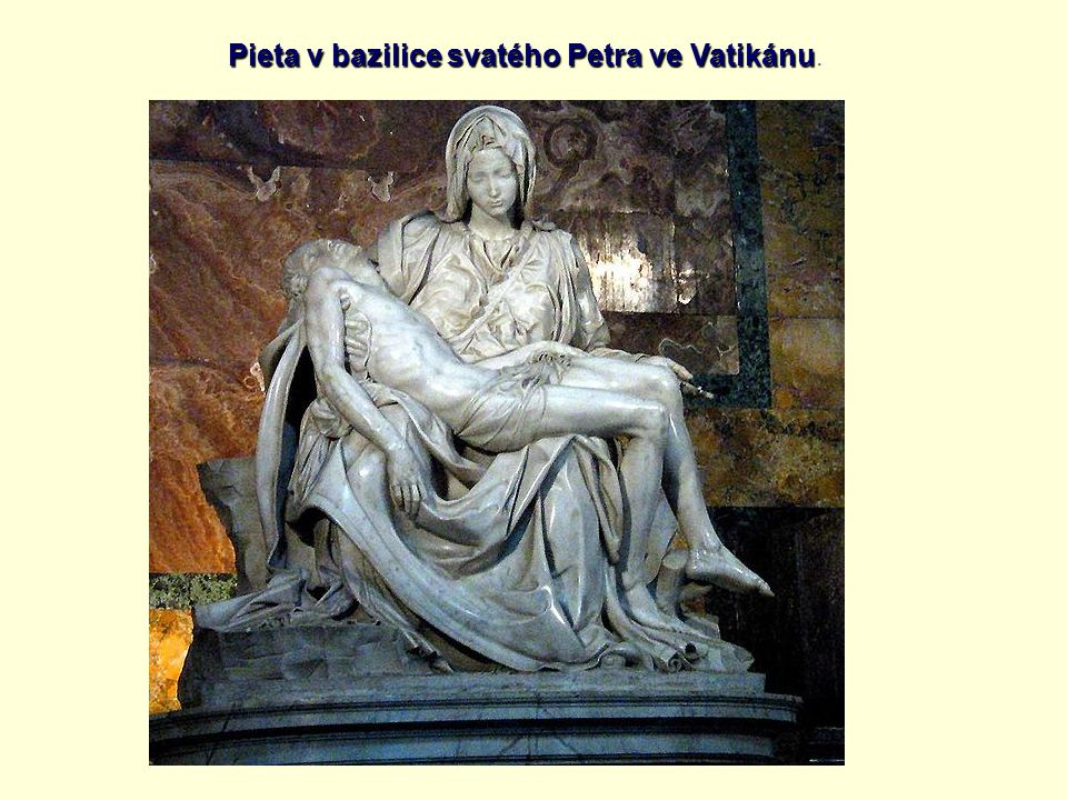 Pieta v bazilice svatého Petra ve Vatikánu.