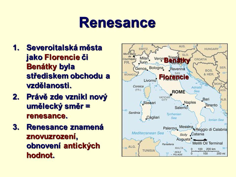 Renesance Severoitalská města jako Florencie či Benátky byla střediskem obchodu a vzdělanosti. Právě zde vznikl nový umělecký směr = renesance.