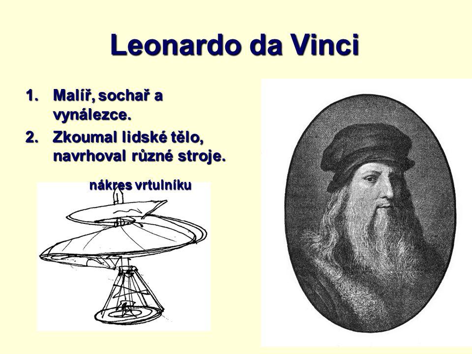 Leonardo da Vinci Malíř, sochař a vynálezce.