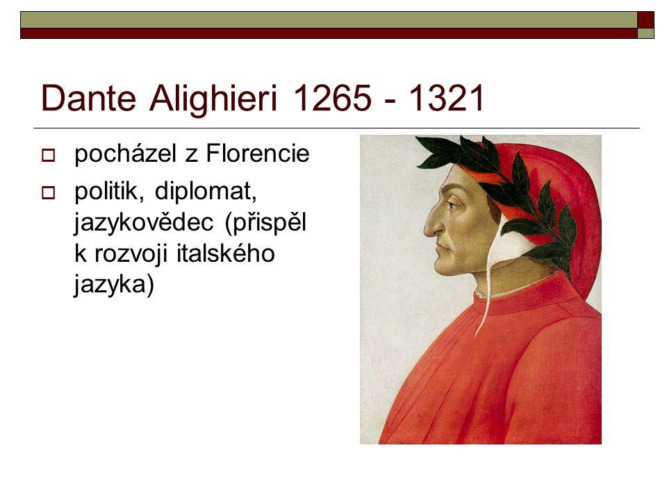 Dante Alighieri 1265 - 1321 pocházel z Florencie
