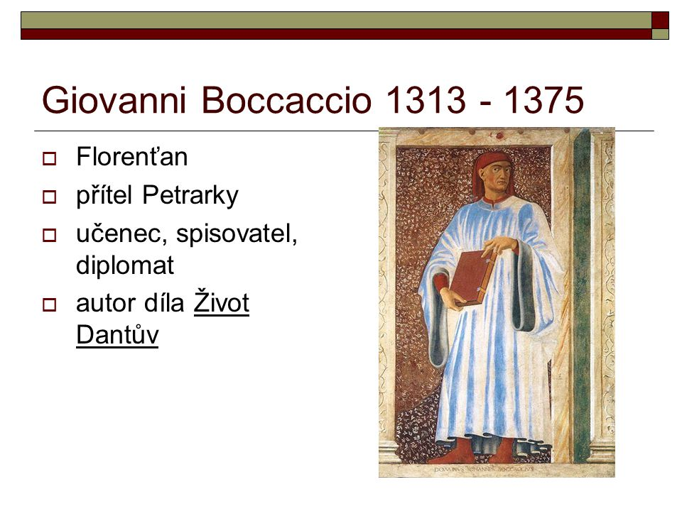 Giovanni Boccaccio 1313 - 1375 Florenťan přítel Petrarky