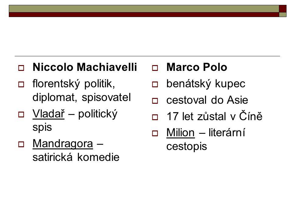Niccolo Machiavelli florentský politik, diplomat, spisovatel. Vladař – politický spis. Mandragora – satirická komedie.