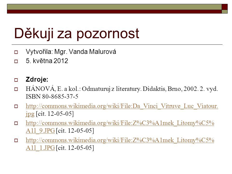 Děkuji za pozornost Vytvořila: Mgr. Vanda Malurová 5. května 2012
