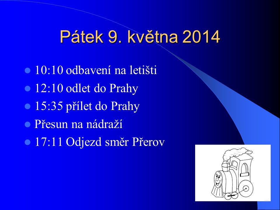 Pátek 9. května 2014 10:10 odbavení na letišti 12:10 odlet do Prahy