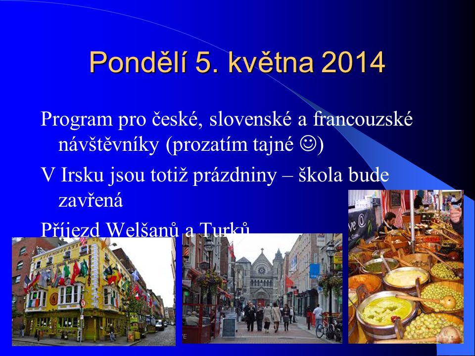 Pondělí 5. května 2014 Program pro české, slovenské a francouzské návštěvníky (prozatím tajné ) V Irsku jsou totiž prázdniny – škola bude zavřená.
