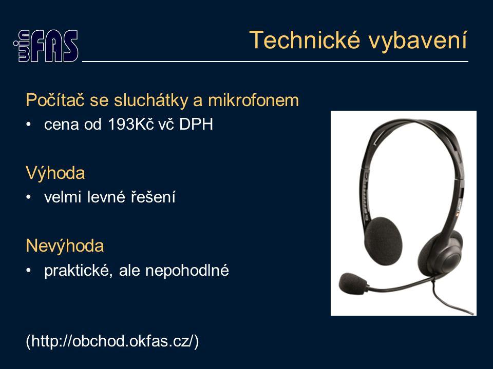 Technické vybavení Počítač se sluchátky a mikrofonem Výhoda Nevýhoda