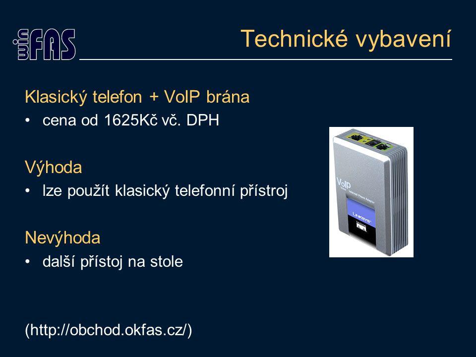 Technické vybavení Klasický telefon + VoIP brána Výhoda Nevýhoda